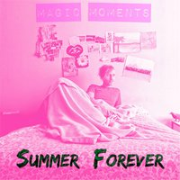 Summer Forever — Magic Moments