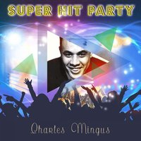 Super Hit Party — Charles Mingus