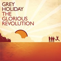 The Glorious Revolution — Grey Holiday
