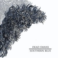 Southern Blue — Dead Swans