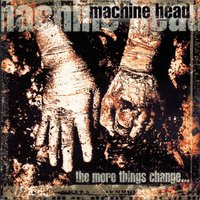 The More Things Change... — Machine Head
