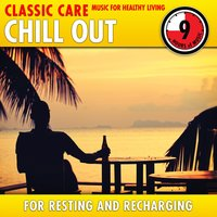Chill Out: Classic Care - Music for Healthy Living for Resting & Recharging — Joaquín Rodrigo, Franz Lehár, Nikolai Rimsky-Korsakoff, Otto Nicolai, ERNEST CHAUSSON