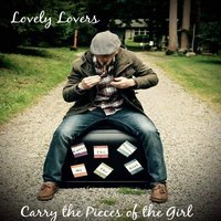 Carry the Pieces of the Girl — Lovely Lovers