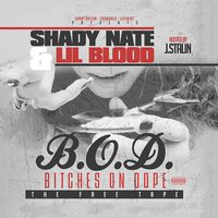 B.O.D. (Bitches on Dope) Hosted by J. Stalin — Shady Nate, Lil Blood