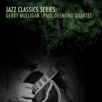 Jazz Classics Series: Gerry Mulligan - Paul Desmond Quartet — Paul Desmond, Gerry Mulligan, Gerry Mulligan - Paul Desmond Quartet
