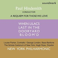 "A Requiem For Those We Love - ""When Lilacs Last in the Dooryard Bloom'd"" - Walt Whitman — New York Philharmonic, George London, Louise Parker, Hugh Ross, The Schola Cantorum of New York, Пауль Хиндемит"