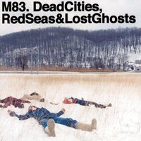 Dead Cities, Red Seas & Lost Ghosts — M83