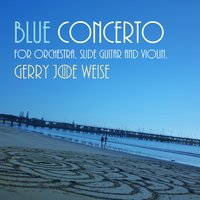Blue Concerto for Orchestra (Slide Guitar and Violin) — Gerry Joe Weise
