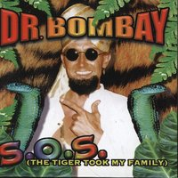 S.O.S. (The Tiger Took My Family) — Dr Bombay