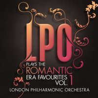LPO plays the Romantic Era Favourites Vol. 1 — London Philharmonic Orchestra, David Parry, London Philharmonic Orchestra and David Parry