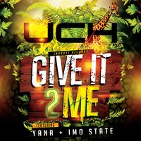 Give It 2 Me — Yana, Uch, Imo State