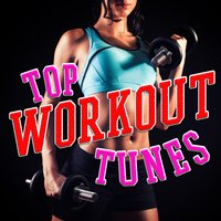 Top Workout Tunes — Top Workout Mix