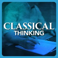 Classical Thinking — Classical Study Music Ensemble, Reading and Studying Music, The Einstein Classical Music Collection for Baby, Classical Study Music Ensemble|Reading and Studying Music|The Einstein Classical Music Collection for Baby