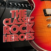The Classic Rock Heroes — Classic Rock Heroes
