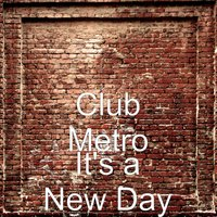 It's a New Day — Club Metro