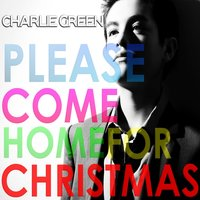 Please Come Home for Christmas — Charlie Green