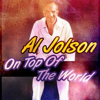 On Top of the World — Al Jolson