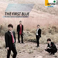 THE FIRST BLUE — Антонин Дворжак, Александр Константинович Глазунов, Бела Барток, THE BLUE AURORA SAXOPHONE QUARTET