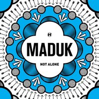 Not Alone — Maduk