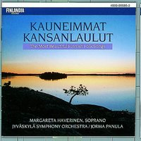 Kauneimmat kansanlaulut - The Most Beautiful Finnish Folk Songs — Haverinen, Margareta and Jyväskylä Symphony Orchestra, Margareta Haverinen and Jyväskylä Symphony Orchestra