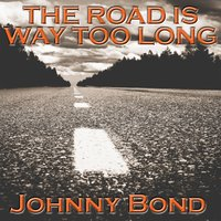 The Road Is Way To Long — Johnny Bond