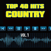 40 Country Hit Songs, Vol. 1 — Неизвестен, Top 40