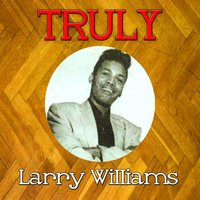 Truly Larry Williams — Larry Williams