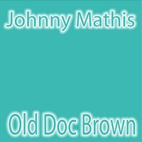 Old Doc Brown — Johnny Mathis