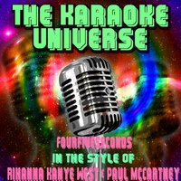 Fourfiveseconds[In The Style Of Rihanna, Kanye West and Paul McCartney] — The Karaoke Universe