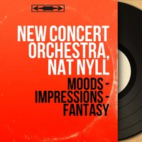 Moods - Impressions - Fantasy — New Concert Orchestra, Nat Nyll