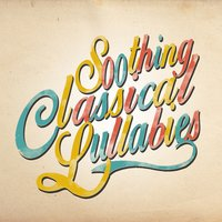 Soothing Classical Lullabies — Classical Lullabies