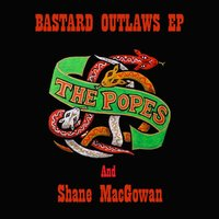 Bastard Outlaws EP — Shane MacGowan, The Popes, The Popes and Shane Macgowan