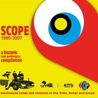 Scope 1989-2007 (A Historic and Prehistoric Compilation) — The Tribe, Bang!, Scope