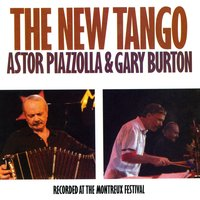 The New Tango: Recorded At The Montreux Festival — Gary Burton, Astor Piazzolla & Gary Burton, Астор Пьяццолла