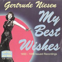 My Best Wishes, 1933 - 1938 Issued Recordings — Gertrude Niesen