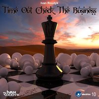 Time Out Check The Business — Ivan Roudyk