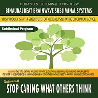 Stop Caring What Others Think — Binaural Beat Brainwave Subliminal Systems
