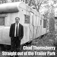 Straight Out of the Trailer Park — Chad Thornsberry