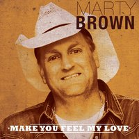 Make You Feel My Love — Marty Brown