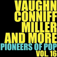 Vaughn, Conniff, Miller and More Pioneers of Pop, Vol. 16 — сборник