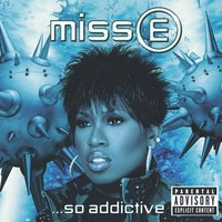 Miss E...So Addictive — Missy  Elliott