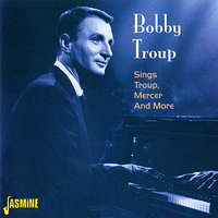 Sings Troup, Mercer and More — Bobby Troup