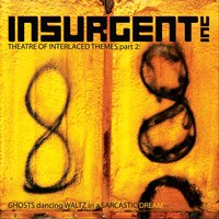 Theatre of Interlaced Themes, Part 2 — Insurgent inc.