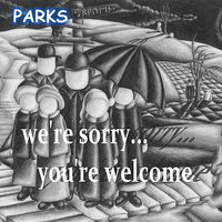 we're sorry...you're welcome — Parks