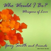 Who Would I Be? — Gary Smith