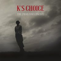 The Phantom Cowboy — K's Choice