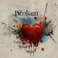 Take What's Mine — The Broken