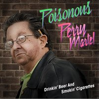 Drinking Beer and Smoking Cigarettes (feat. Poisonous Perry Martel) — Jon LaJoie, Poisonous Perry Martel