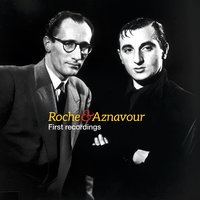 Roche & Aznavour - First Recordings — Charles Aznavour, Pierre Roche