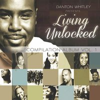 Danton Whitley Presents: Living Unlocked, Vol. 1 — сборник